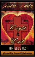 Drop The Weight And Wait For Gods Best: A Look At Life, Love, And Relationships
